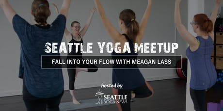 Seattle Yoga Meetup: Fall into your Flow with Meagan Lass tickets