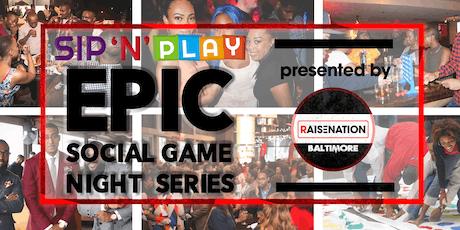 Sip N Play Epic Social Game Night Series by #RaiseNationBaltimore 10.5.19 tickets