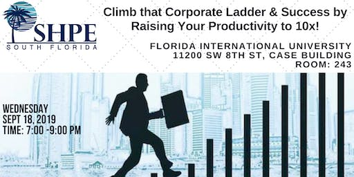 Climb that Corporate Ladder & Success by Raising your Productivity to 10x!