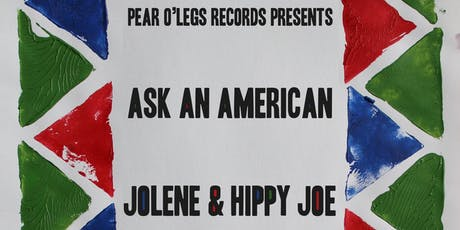 Pear O'Legs Records Presents: Ask an American and Jolene & Hippy Joe tickets