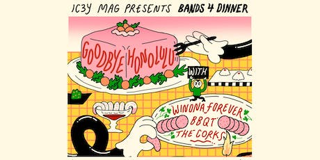 Bands 4 Dinner: Goodbye Honolulu/Winona Forever/BBQT/The Corks tickets