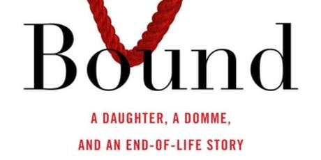 Elizabeth Anne Wood - Bound: A Daughter, a Domme, and an End-of-Life Story tickets