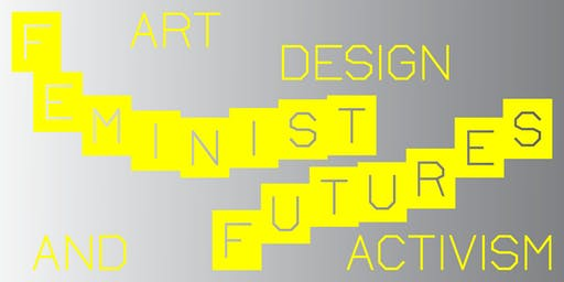 Feminist Futures: Art, Design & Activism Series Kick-off Party + Participatory Performance & Readings