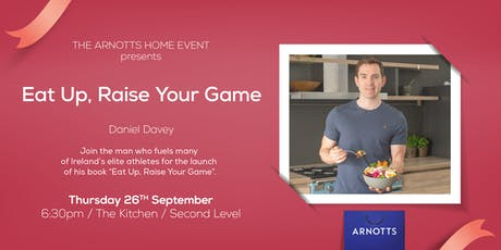 Daniel Davey's Eat Up, Raise Your Game at Arnotts  tickets