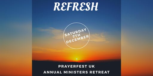 PRAYERFEST MINISTERS RETREAT - REFRESH 2019