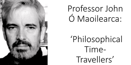 Prof. John Ó Maoilearca: 'Philosophical Time-Travellers' tickets