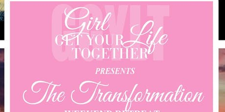 "Girl Get Your Life Together - ""The Transformation"" Retreat tickets"