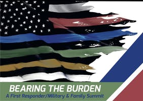 Bearing the Burden: First Responder, Military & Family Summit