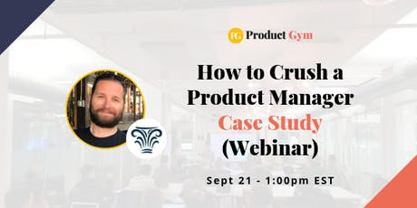 How to Crush a Product Manager Case Study - Webinar tickets