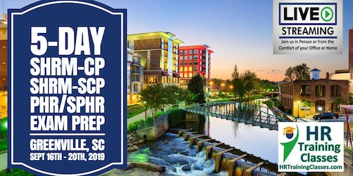 5 Day SHRM-CP, SHRM-SCP, PHR, SPHR Exam Prep Boot Camp in Greenville, SC (Starts 9/16/2019)