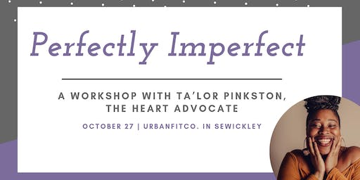 Perfectly Imperfect: A Workshop with Ta'lor Pinkston, The Heart Advocate