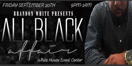 BWhite's All Black Affair @The White House Friday, September 20th tickets