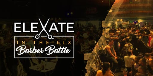 Elevate in the 6ix Barber Competition & Expo