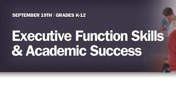 """Executive Function Skills and Academic Success"" WEBINAR - September 19, 2019 @ 11:30 am ET"