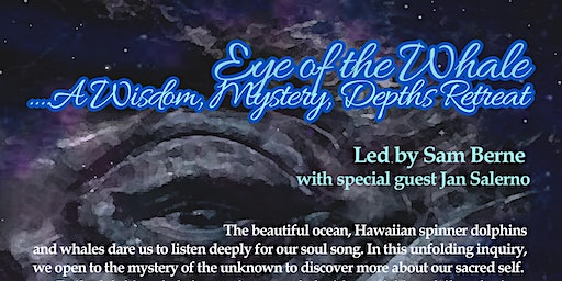 Eye of the Whale Retreat....A Wisdom, Mystery, Depths Retreat