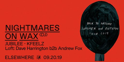 Nightmares on Wax (DJ Set), Jubilee, KFeelz & Dave Harrington b2b Andrew Fox @ Elsewhere (Hall)