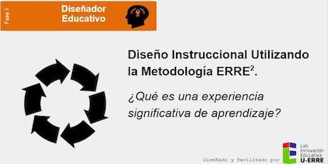 Fase II. Diseño Instruccional Utilizando la Metodología ERRE2 (4 hrs) tickets
