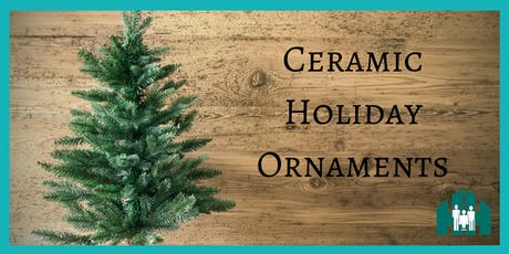Ceramic Holiday Ornaments tickets