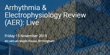 Arrhythmia & Electrophysiology Review (AER): Live in Birmingham! tickets