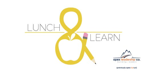APEX LEADERSHIP CO. Lunch & Learn