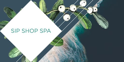 Sip, Shop & Spa - 12th December