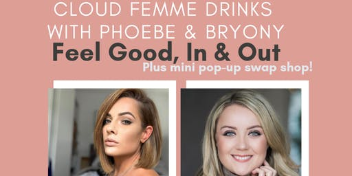 Cloud Femme Drinks with Phoebe & Bryony. - Feel Good In & Out
