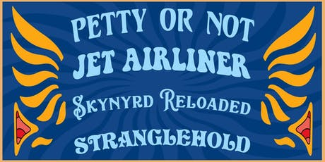 PETTY OR NOT, JET AIRLINER, SKYNYRD RELOADED, STRANGLEHOLD tickets