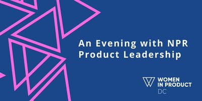 Women in Product DC: An Evening with NPR Product Leadership
