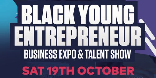Black Young Entrepreneur: BUSINESS EXPO & TALENT SHOW 2019