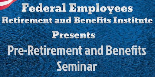 Pre-Retirement and Benefits Seminar - FREE EVENT-Spouses Welcome
