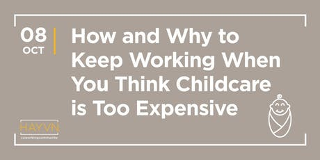 How and Why to Keep Working When You Think Childcare is Too Expensive tickets