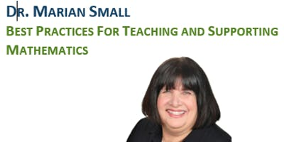 Dr. Marian Small - Best Practices for Teaching and Supporting Mathematics