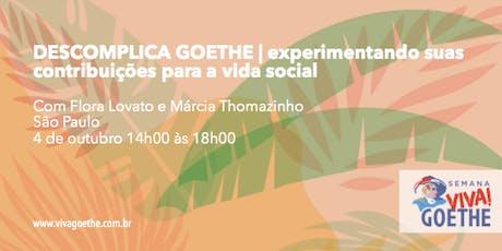 DESCOMPLICA GOETHE   experimentando suas contribuições para a vida social ingressos