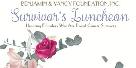 The Benjamin & Yancy Foundation's Inaugural Breast Cancer Survivors Luncheon tickets