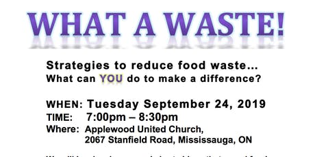 WHAT A WASTE! Strategies to reduce food waste. How WE can make a difference. tickets