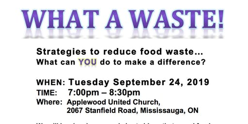 WHAT A WASTE! Strategies to reduce food waste. How WE can make a difference.