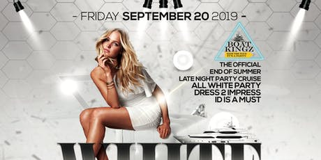 END OF SUMMER ALL WHITE AFFAIR :: LATE NIGHT YACHT PARTY :: BOAT KINGZ tickets