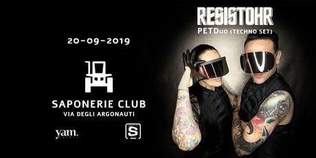 Resistohr (PETDuo technoset) at Saponerie Club Rom biglietti