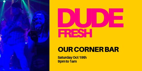 Live Music at Our Corner Bar featuring Dude Fresh tickets