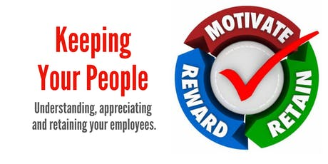 Keeping Your People: Understanding, appreciating, and retaining your employees. tickets