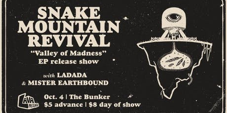 Snake Mountain Revival(EP Release), Ladada, Mister Earthbound at The Bunker tickets