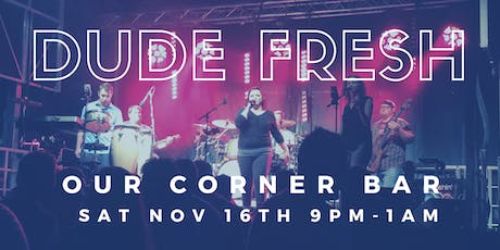 Dude Fresh Live At Our Corner Bar tickets