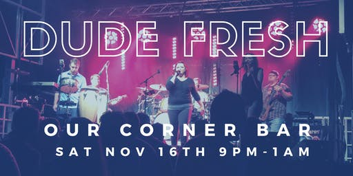 Dude Fresh Live At Our Corner Bar