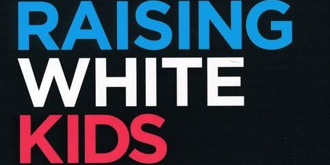 RAISING WHITE KIDS: Forum on Racial Justice and White Anti-Racism