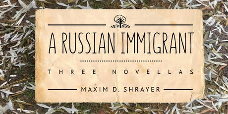 Maxim Shrayer - A Russian Immigrant: Three Novellas tickets