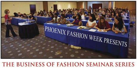 "Phoenix Fashion Week's Business of Fashion Seminar Series"" Oct. 3 - 5, 2019 - (9 Experts) tickets"
