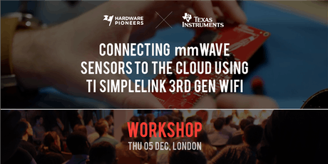 Texas Instruments Workshop: Connecting mmWAVE Sensors to the Cloud using TI SimpleLink 3rd Gen WiFi tickets