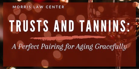 TRUSTS AND TANNINS: A Perfect Pairing for Aging Gracefully tickets