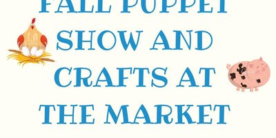 Fall Puppet Shows and Crafts at the Market