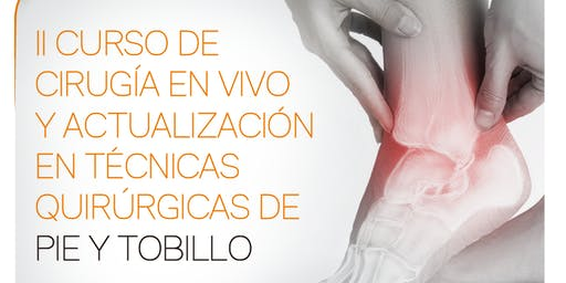 II Curso de Cirugía en Vivo y Actualización Quirúrgica de Pie y Tobillo